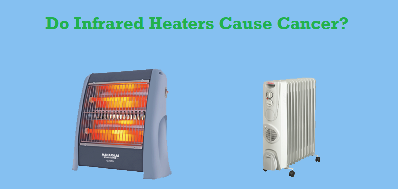 Do Infrared Heaters Cause Cancer?